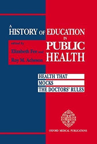 9780192617576: A History of Education in Public Health: Health that Mocks the Doctors' Rules