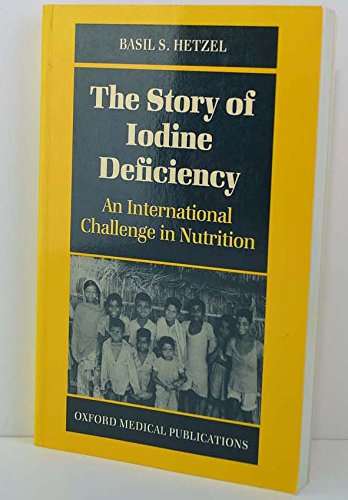 The Story of Iodine Deficiency: An International Challenge in Nutrition (Oxford medical ...