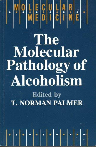 THE MOLECULAR PATHOLOGY OF ALCOHOLISM.: Palmer, T. Norman