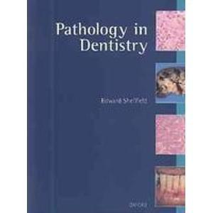 Pathology in Dentistry (Oxford Medical Publications): Sheffield, Edward