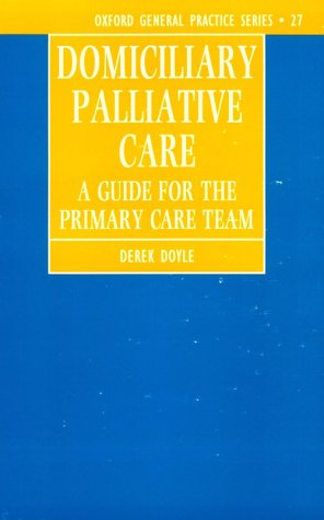 9780192624895: Domiciliary Palliative Care: A Handbook for Family Doctors and Community Nurses (Oxford General Practice Series)