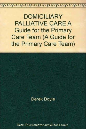 9780192624901: DOMICILIARY PALLIATIVE CARE A Guide for the Primary Care Team (A Guide for the Primary Care Team)