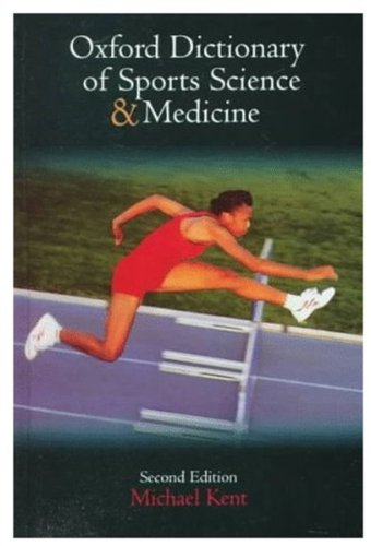 The Oxford Dictionary of Sports Science and: Michael Kent