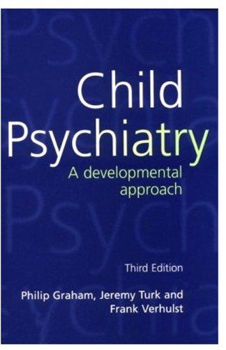 Child Psychiatry: A Developmental Approach (Oxford Medical: Graham, Philip J.