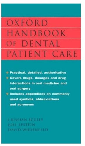 OXFORD HANDBOOK OF DENTAL PATIENT CARE.: Scully, Crispian and Joel Epstein and David Wiesenfeld.