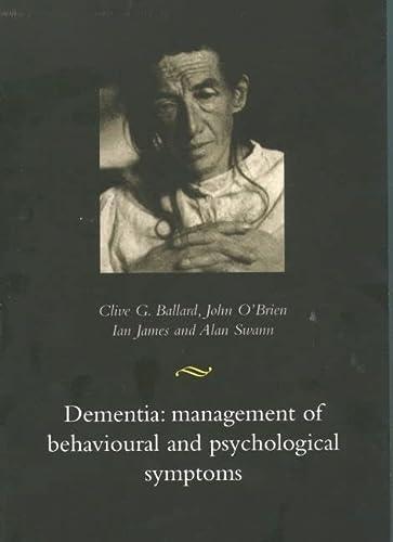Dementia: Management of Behavioural and Psychological Symptons: Ballard, Clive, M.D. (Editor)/ ...