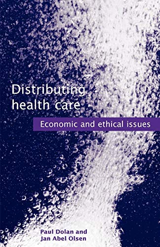 Distributing Health Care: Economic and Ethical Issues (Oxford Medical Publications): Paul Dolan