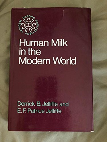 9780192649195: Human Milk in the Modern World: Psychosocial, Nutritional and Economic Significance (Oxford medical publications)