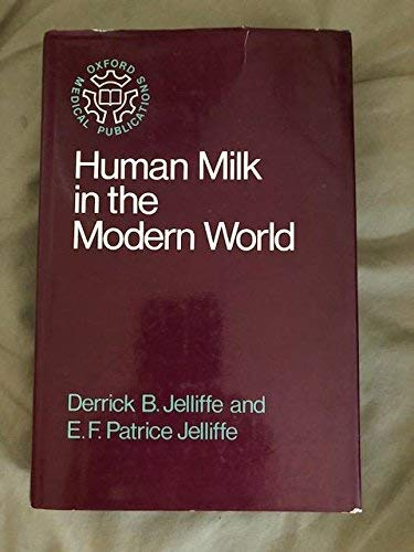 Human Milk in the Modern World: Psychosocial,: Jelliffe, D.B., Jelliffe,