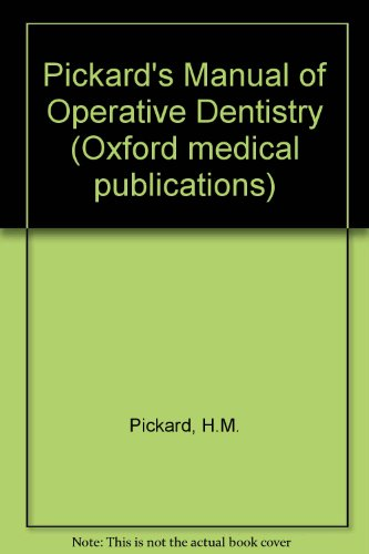 Pickard's Manual of Operative Dentistry (Oxford medical: Pickard, H.M.