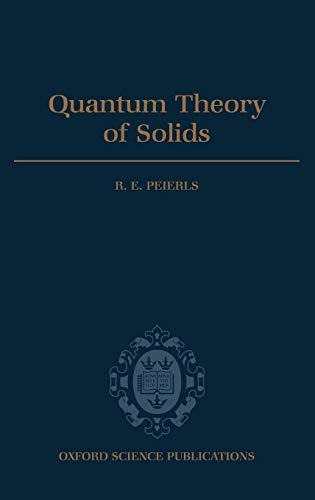 Quantum Theory of Solids (International Series of: R. E. Peierls
