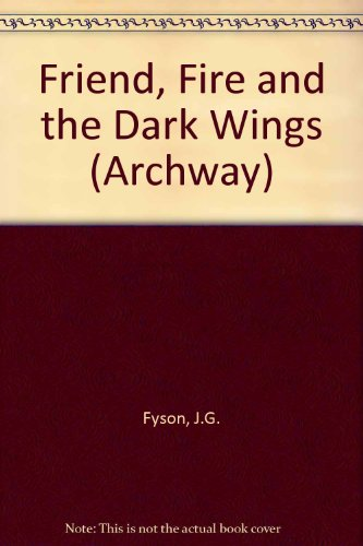 Friend, Fire and the Dark Wings (Archway): Fyson, J.G.