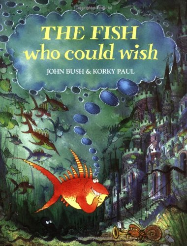 The Fish Who Could Wish: Bush, John