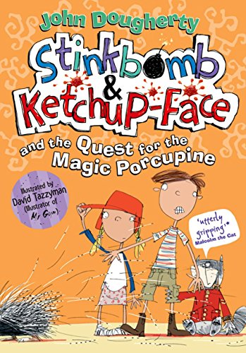 Stinkbomb & Ketchup-Face and the Quest for the Magic Porcupine (Paperback): John Dougherty