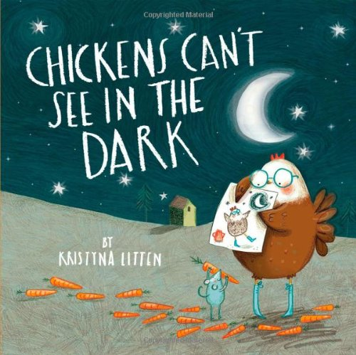 9780192756794: Chickens Can't See in the Dark. Written and Illustrated by Kristyna Litten