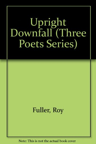 Upright Downfall (Three Poets) (9780192760524) by Giles, Barbara; Fuller, Roy; Rumble, Adrian