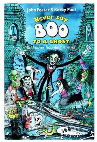 Never Say Boo to a Ghost: And Other Haunting Rhymes (0192760890) by Foster, John