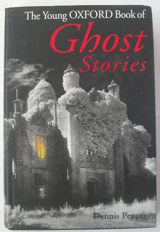 The Young Oxford Book of Ghost Stories: Pepper, Dennis (ed.)