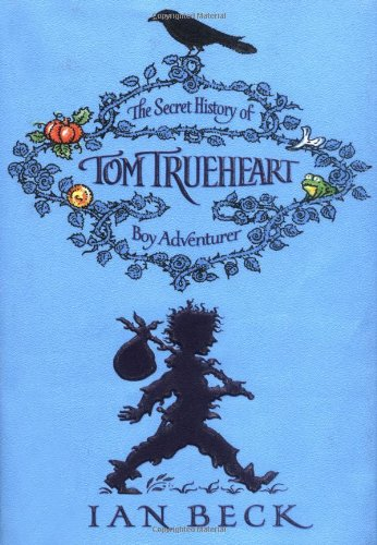 9780192792037: Tom Trueheart: The Secret History of Tom Trueheart - Boy Adventurer