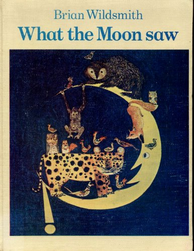 What the Moon Saw: Brian Wildsmith