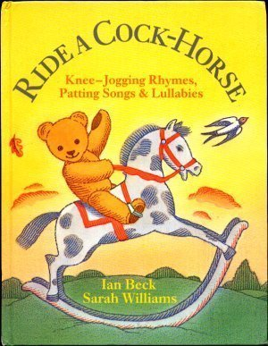 Ride a Cock-Horse: Knee-jogging Rhymes, Patting Songs: Williams, Sarah