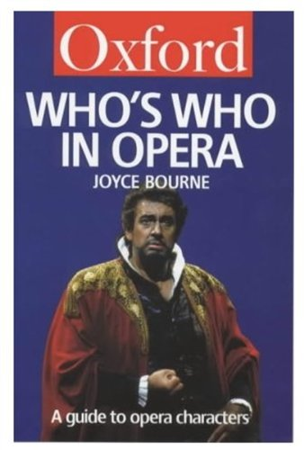 Who's Who in Opera: A Guide to Opera Characters (Oxford Quick Reference) (019280054X) by Joyce Bourne
