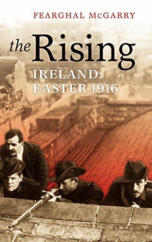 The Rising : Ireland: Easter 1916.: McGarry, Fearghal.