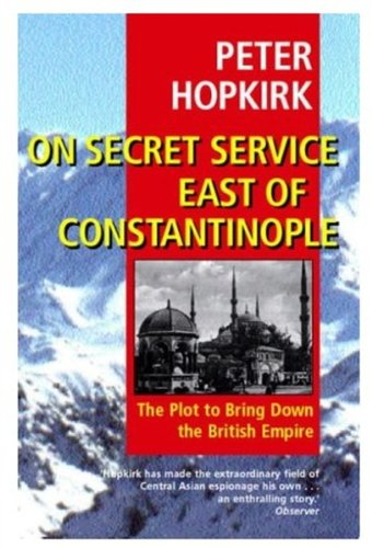 9780192802309: On Secret Service East of Constantinople : The Plot to Bring Down the British Empire
