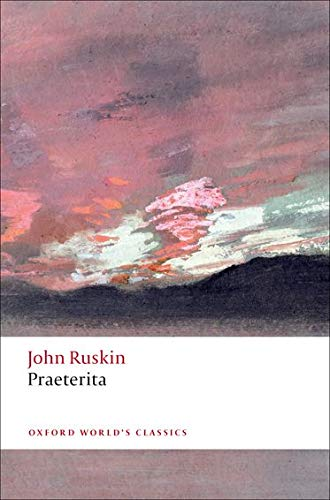 Praeterita: Outlines of Scenes and Thoughts, Perhaps: John Ruskin; Francis