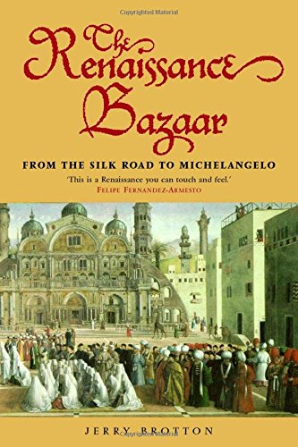 9780192802651: The Renaissance Bazaar: from the Silk Road to Michelangelo