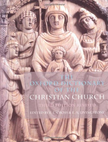 The Oxford Dictionary of the Christian Church: Cross, F. L. And Livingston, E. A.; Editors
