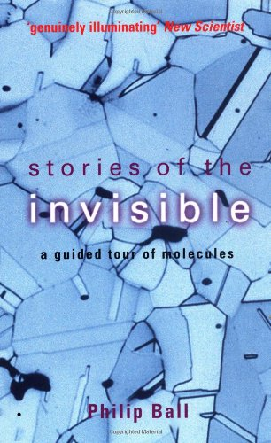 Stories of the Invisible: A Guided Tour of Molecules (0192803174) by Philip Ball