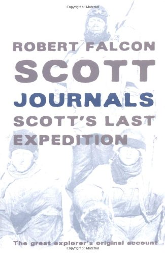 Journals: Captain Scott's Last Expedition: Scott, Captain Robert Falcon