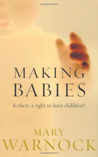 Making Babies : Is There a Right: Warnock, Mary