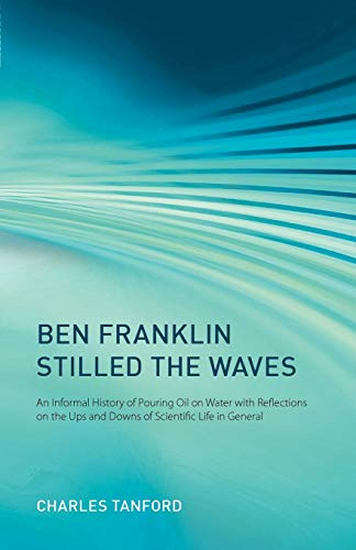 9780192804945: Ben Franklin Stilled the Waves: An Informal History of Pouring Oil on Water with Reflections on the Ups and Downs of Scientific Life in General
