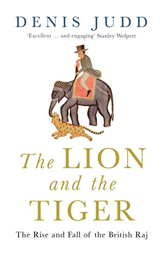 9780192805799: The Lion and the Tiger: The Rise and Fall of the British Raj, 1600-1947