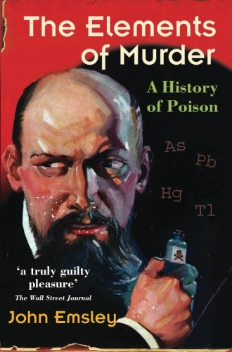 The Elements of Murder: A History of Poison (9780192806000) by John Emsley