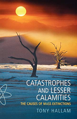 Catastrophes and Lesser Calamities: The Causes of Mass Extinctions: Hallam, Tony