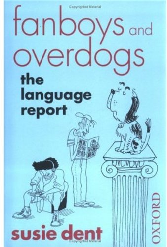 Fanboys and Overdogs: The Language Report: Dent, Susie