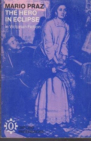 Hero in Eclipse in Victorian Fiction (Oxford: Mario Praz