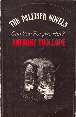 Can You Forgive Her? (The Palliser Novels: Anthony Trollope