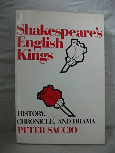 Shakespeare's English Kings. History, Chronicle and Drama.: Saccio, Peter