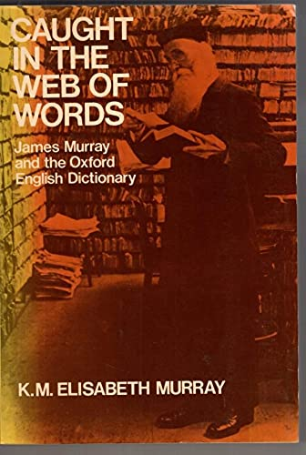 Caught in the Web of Words: James A.H. Murray and the Oxford English Dictionary (Oxford Paperbacks)...