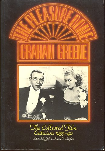 The Pleasure Dome - Graham Greene - The Collected Film Criticism 1935-40: John Russell Taylor (...