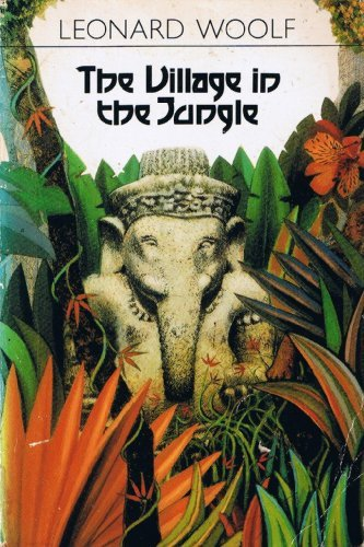 The Village in the Jungle: Woolfe, I.; Woolf,