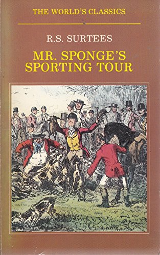 Mr. Sponge's Sporting Tour (The World's Classics): Surtees, Robert Smith