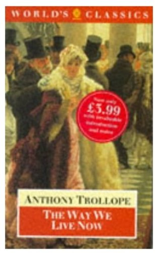 The Way We Live Now (Worlds Classics): Trollope, Anthony