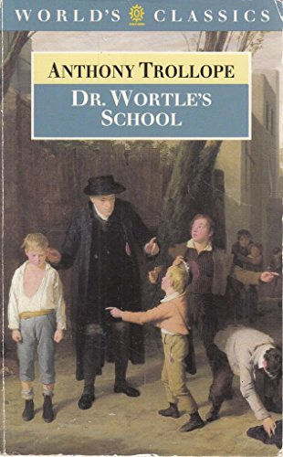Doctor Wortles School (Worlds Classics): Trollope, Anthony