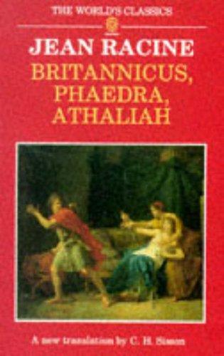 Britannicus, Phaedra, Athaliah (The World's Classics): Racine, Jean