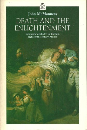 9780192818676: Death and the Enlightenment: Changing Attitudes to Death Among Christians and Unbelievers in Eighteenth-century France (Oxford Paperbacks)
